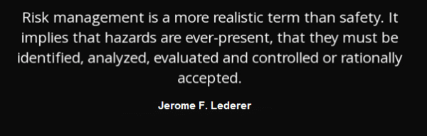 jerome-f-lederer - Risk Management is a more realistic term than safety.