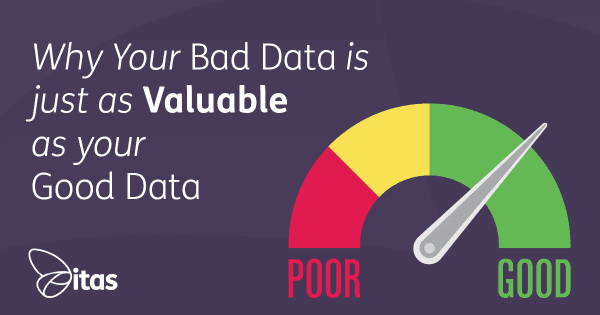 Why Your Bad Data is just as Valuable as your Good Data