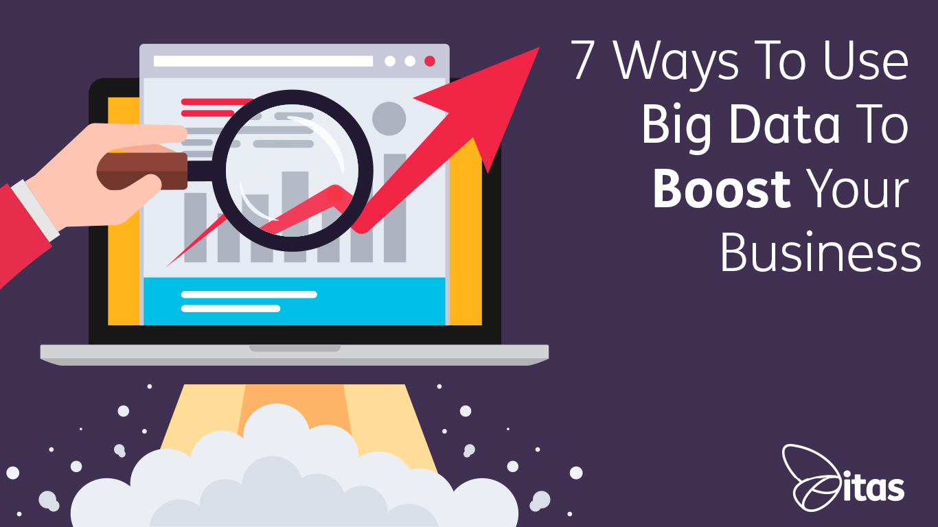7 Ways To Use Big Data To Boost Your Business