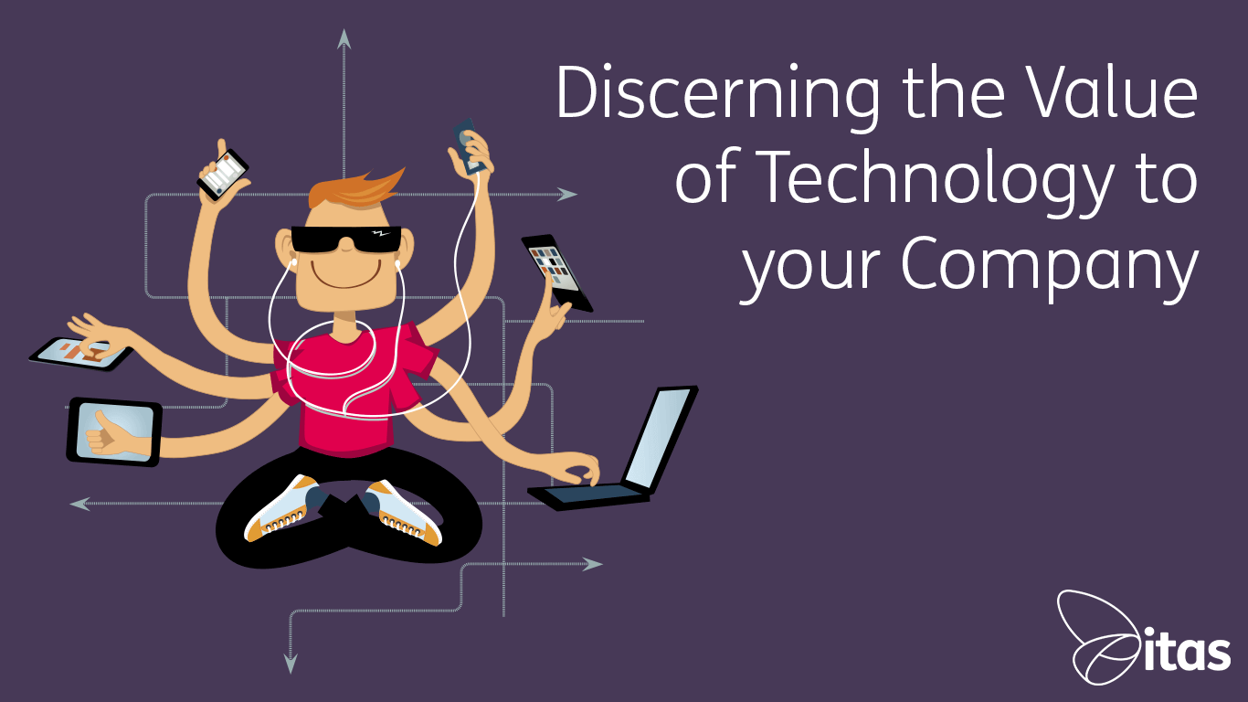 Discerning the Value of Technology to your Company
