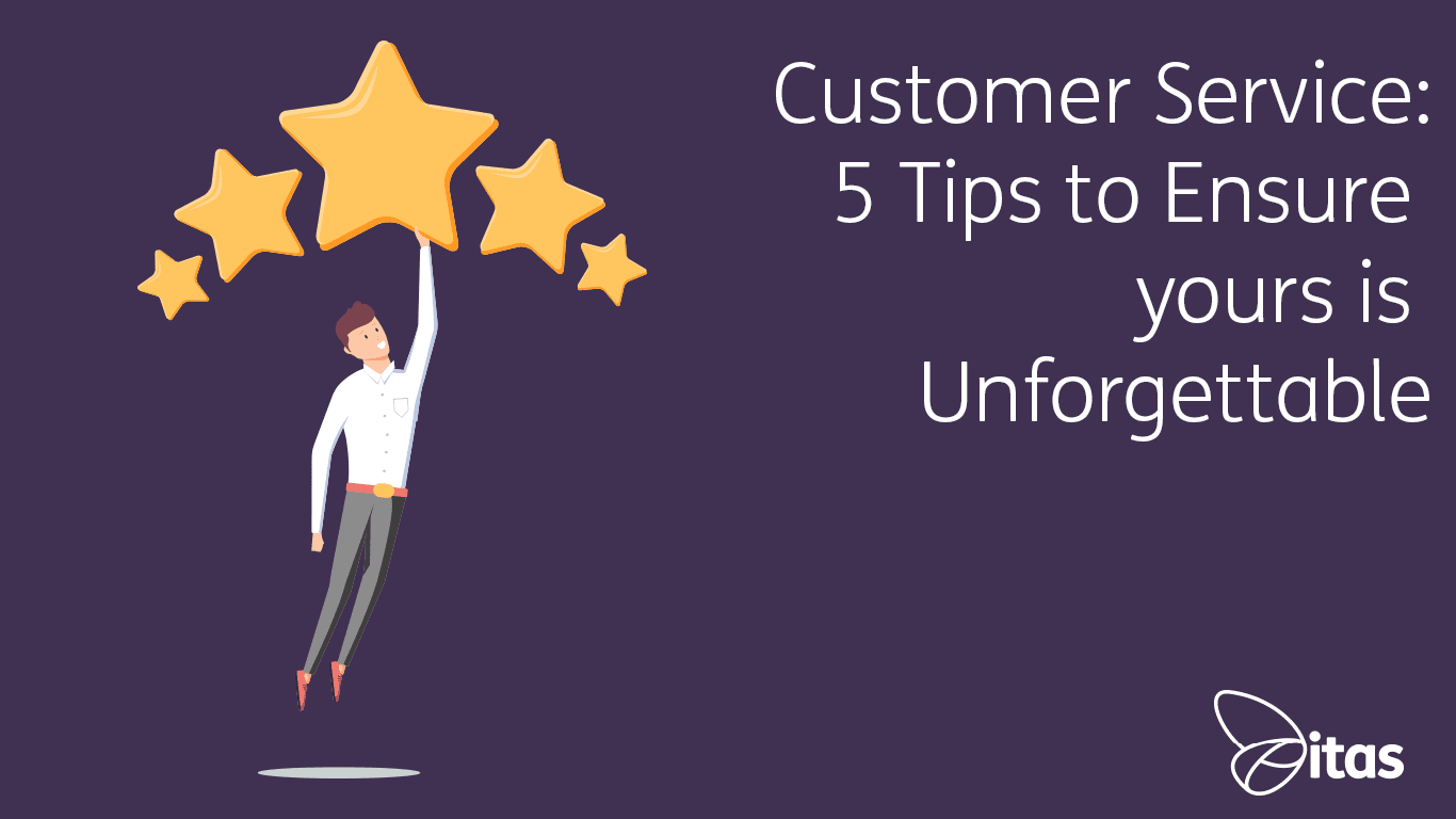 Customer Service | 5 Tips to Ensure yours is Unforgettable