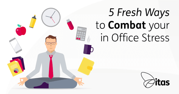 5 Fresh Ways to Combat Your In Office Stress