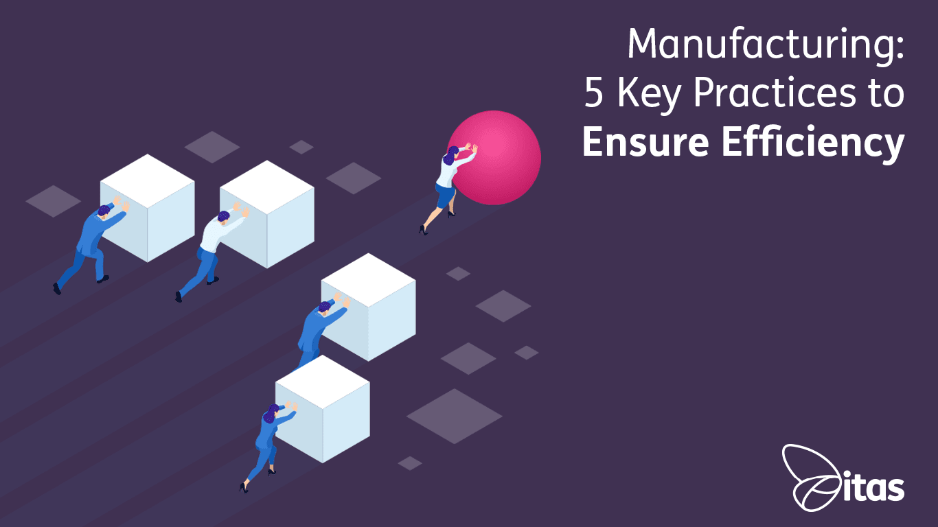 Manufacturing – 5 Key Practices to Ensure Efficiency