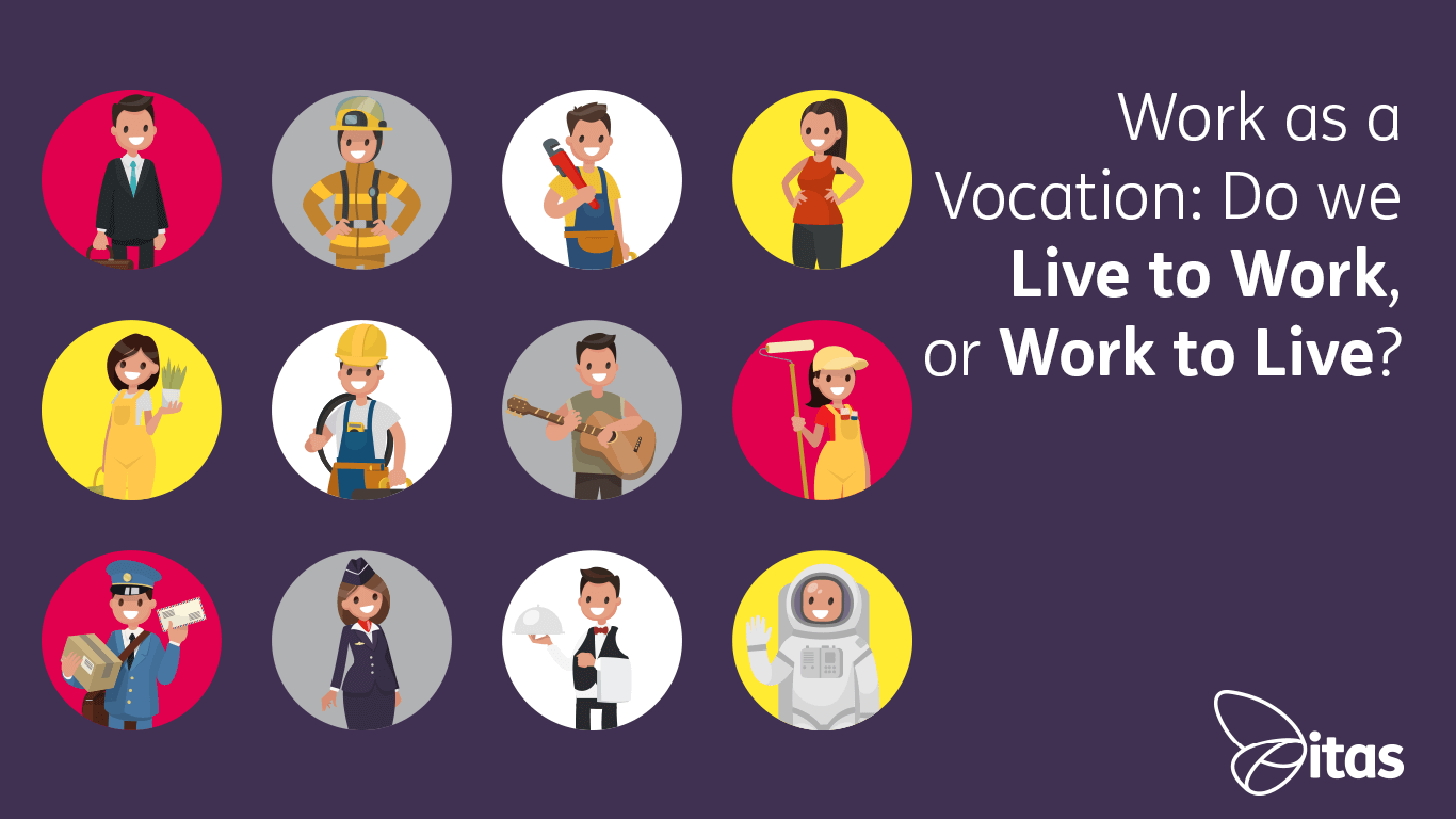 Work as a Vocation: Do we Live to Work, or Work to Live?
