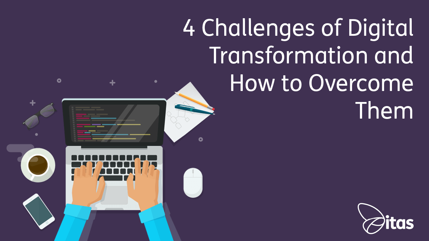 4 Challenges of Digital Transformation and How to Overcome Them